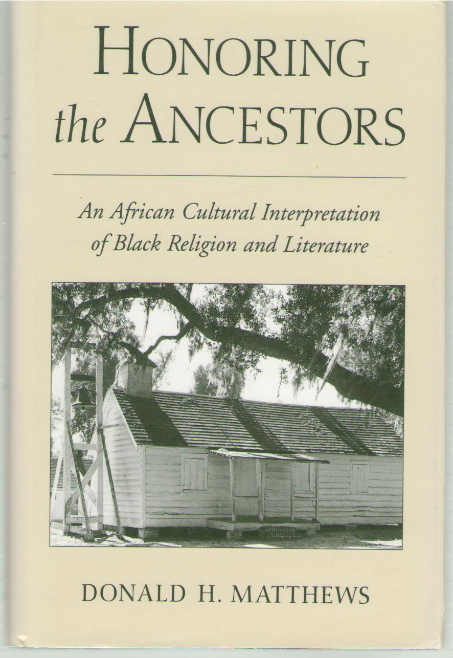Honoring the Ancestors: An African Cultural Interpretation of Black Religion and Literature, Matthews, Donald H.
