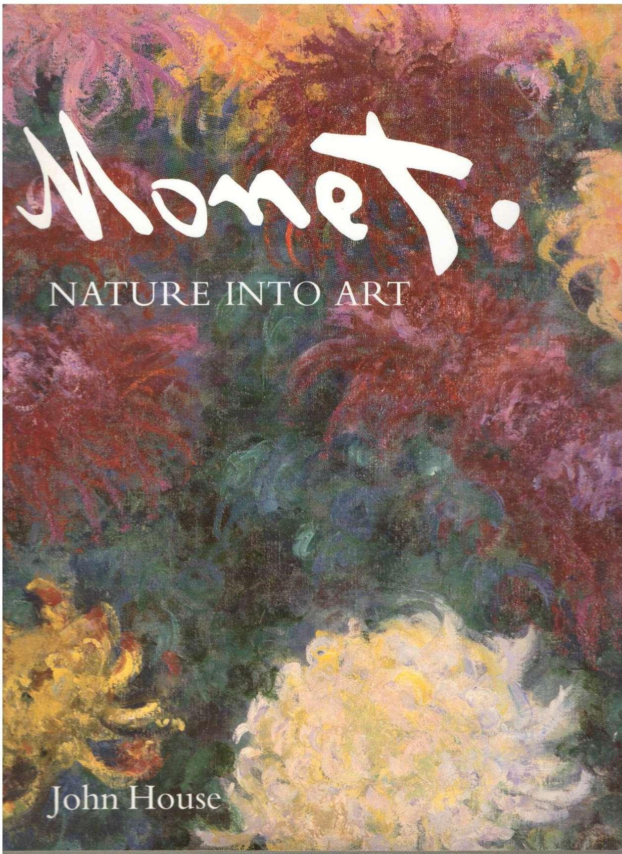 Monet: Nature into Art, House, John
